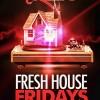 Fresh House Fridays