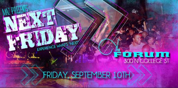 "MAZ Ent Presents ""NEXT"" Friday Sept. 10th"