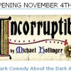 Incorruptible Nov 4th – 14th