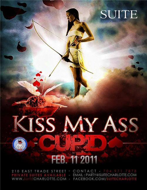Kiss My A$$ Cupid Feb 11th