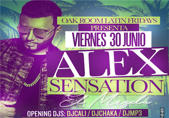 OAK ROOM LATIN FRIDAYS PRESENTS ALEX SENSATION